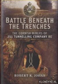 Battle Beneath the Trenches. The Cornish Miners of the 251st Tunnelling Company