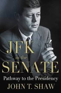 JFK in the Senate : Pathway to the Presidency