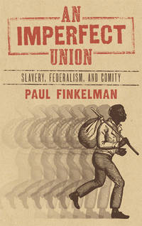 An Imperfect Union: Slavery, Federalism and Comity