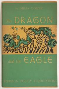 The Dragon And The Eagle: America Looks At China by  Delia Goetz - 1945 - from Bolerium Books Inc., ABAA/ILAB (SKU: 242700)
