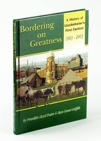 Bordering on greatness: A history of Lloydminster's first century, 1903-2003