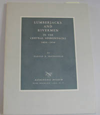 LUMBERJACKS AND RIVERMEN IN THE CENTRAL ADIRONDACKS, 1850-1950 by  Harold K Hochschild - Paperback - 1962 - from Village Bookmarket and Biblio.com