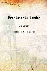 Prehistoric London 1946 by E O Gordon - Paperback - 2015 - from Gyan Books (SKU: PB1111004101805)