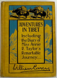 Adventures in Tibet; Including the Diary of Miss Annie R. Taylor's remarkable journey from Ta-Chien-Lu through the heart of the Forbidden Land.