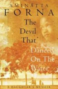 The Devil That Danced on the Water: A Daughter's Memoir by Aminatta Forna - Hardcover - 2002-05-07 - from Books Express and Biblio.co.uk