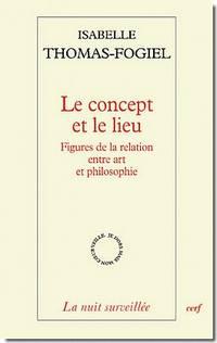 Le Concept et le lieu. Figures de la relation entre art et philosophie