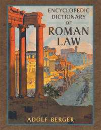 Encyclopedic Dictionary of Roman Law by  Adolf Berger - Paperback - 2014 - from The Lawbook Exchange Ltd (SKU: 62918)