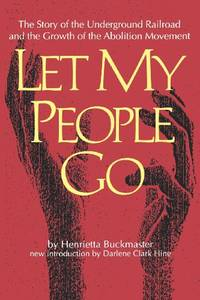 image of Let My People Go: The Story of the Underground Railroad and the Growth of the Abolition Movement (Southern Classics Series)