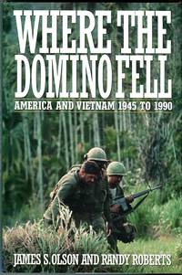 Where the Domino Fell: America and Vietnam 1945 to 1990 by  Randy  James S./Roberts - 1st edition - 1991 - from Barbarossa Books Ltd. (SKU: 65768)
