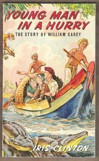 YOUNG MAN IN A HURRY The Story of William Carey