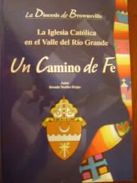 La Diocesis De Brownsville : La Igelsia Catolica En El Valle Del Rio Grande - Un Camino De Fe