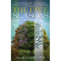 The Five Seasons: Tap Into Nature\'s Secrets for Health, Happiness, and Harmony