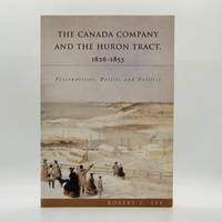 image of The Canada Company and the Huron Tract, 1826-1853: Personalities, Profits and Politics