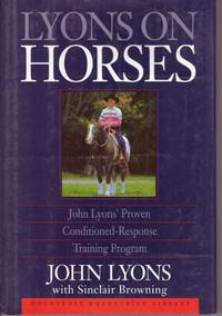 LYONS ON HORSES; John Lyons' Proven Conditioned-Response Training Program