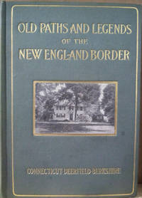 image of Old Paths and Legends of the New England Border:  Connecticut, Deerfield,  Berkshire