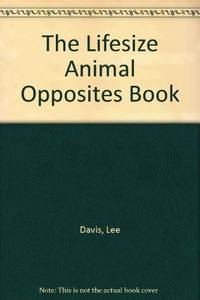 The Lifesize Animal Opposites Book