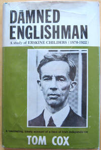 Damned Englishman: A Study of Erskine Childers (1870-1922)