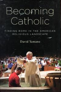 Becoming Catholic : Finding Rome in the American Religious Landscape