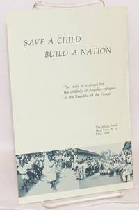 image of Save a child, build a nation: the story of a school for the children of Angolan refugees in the Republic of the Congo [pamphlet]