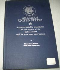 America's United States: A Unique Medallic Presentation of the Growth of the United States and Its Great Men and Women