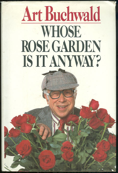 WHOSE ROSE GARDEN IS IT ANYWAY?, Buchwald, Art