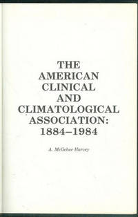 AMERICAN CLINICAL AND CLIMATOLOGICAL ASSOCIATION, 1884-1984 by  A. McGehee Harvey - Hardcover - N.D. - from Gibson's Books (SKU: 58758)