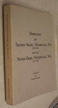 Marriages of Scared Heart, Waterville, Me. (1905 - 1980) and of Notre-Dame, Waterville, Me. (1910...
