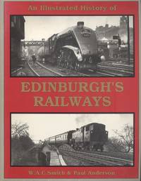 An Illustrated History of Edinburgh's Railways. by  Paul  W. A. C. and  Anderson - Paperback - 1st Edition - 1995 - from Dereks Transport Books and Biblio.co.uk