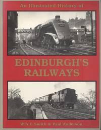 An Illustrated History of Edinburgh's Railways.