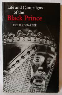 THE LIFE AND CAMPAIGNS OF THE BLACK PRINCE : FROM CONTEMPORARY LETTERS, DIARIES, AND CHRONICLES,...