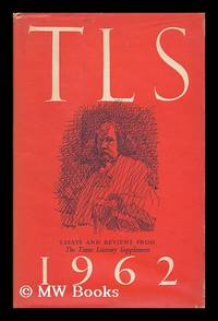 T. L. S. 1962 : Essays and Reviews from the Times Literary Supplement