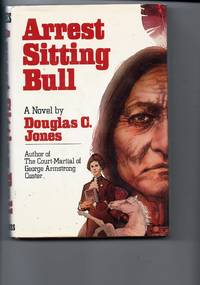Arrest Sitting Bull by  Douglas C Jones - 1st Edition - 1977 - from Sparkle Books (SKU: 003171)