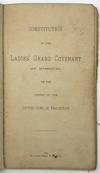 Constitution of the Ladies' Grand Covenant of Missouri, of the Order of the United Sons of Protection