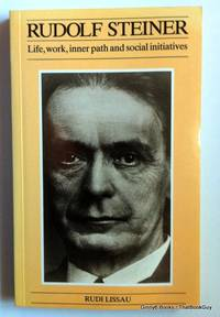 Rudolf Steiner: His Life, Work, Inner Path and Social Initiatives (Social ecology series) 1st Edition by Lissau, Rudi (1987) Paperback