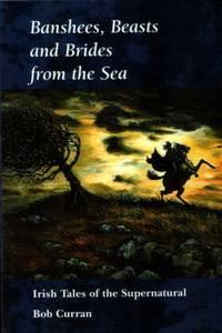 Banshees, Beasts and Brides from the Sea: Irish Tales of the Supernatural