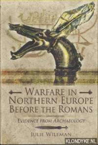 Warfare in Northern Europe Before the Romans. Evidence from Archaeology