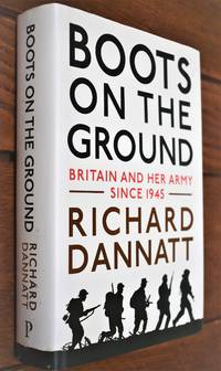 BOOTS ON THE GROUND Britain And Her Army Since 1945 [SIGNED]