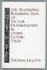 THE AGONIZING RESURRECTION OF VICTOR FRANKENSTEIN & OTHER GOTHIC TALES ..