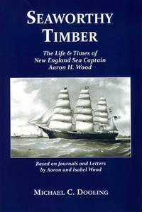 image of Seaworthy Timber: The Life & Times of New England Sea Captain Aaron H. Wood