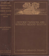 image of Historic Mansions and Highways Around Boston being a New and Revised Edition of Old Landmarks and Historic Fields of Middlesex, with illustrations.