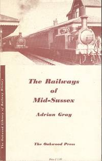 The Railways Of Mid-Sussex. (The Oakwood Library of Railway History)