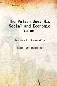 The Polish Jew His Social and Economic Value 1906 [Hardcover]