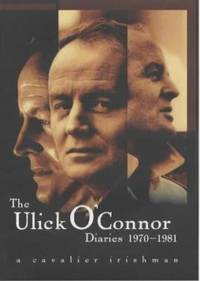 The Ulick O'Connor Diaries, 1970-1981 : A Cavalier Irishman