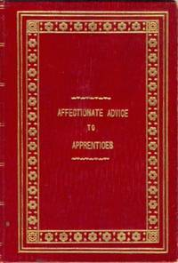 Affectionate Advice to Apprentices and Other Young Men Engaged in Trades and Professions [ in a fine binding for the Worshipful Company of Goldsmiths ]