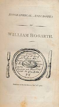 image of Biographical Anecdotes of William Hogarth; With a Catalogue of His Works Chronologically Arranged; and Occasional Remarks