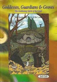 Guardians, Goddesses and Groves: Awakening the Spirit of the Land