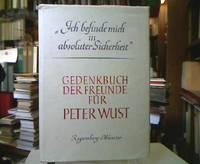 """""""Ich befinde mich in absoluter Sicherheit"""". Gedenkbuch der Freunde für Peter Wust."""