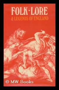 Folk-Lore and Legends: English / T. , C. J. , Ed.