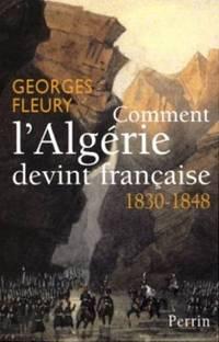 Comment l'algérie devint française 1830-1848