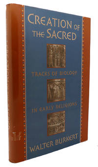 CREATION OF THE SACRED Tracks of Biology in Early Religions